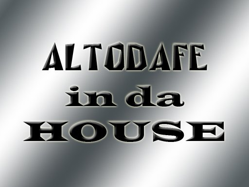 Altodafe in da house